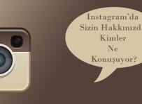 instagramda sizin hakkinizda kimler ne konusuyor